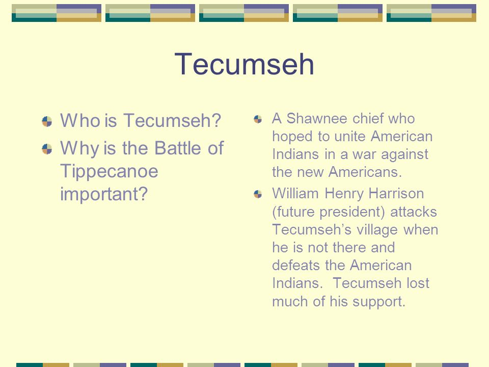Tecumseh Who is Tecumseh. Why is the Battle of Tippecanoe important.