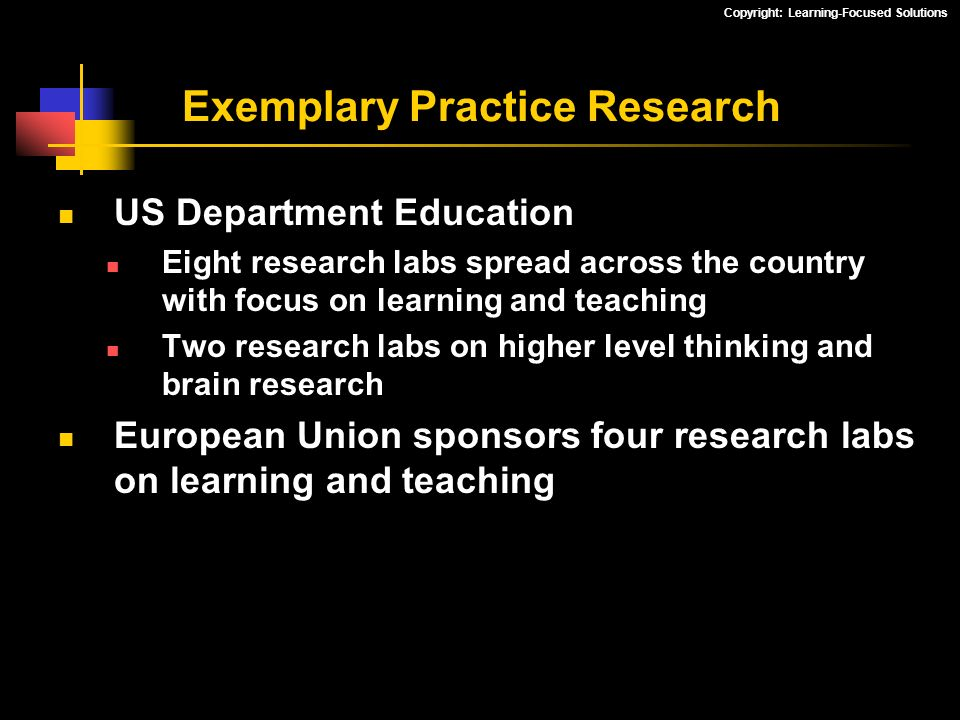 Copyright: Learning-Focused Solutions Exemplary Practice Research US Department Education Eight research labs spread across the country with focus on