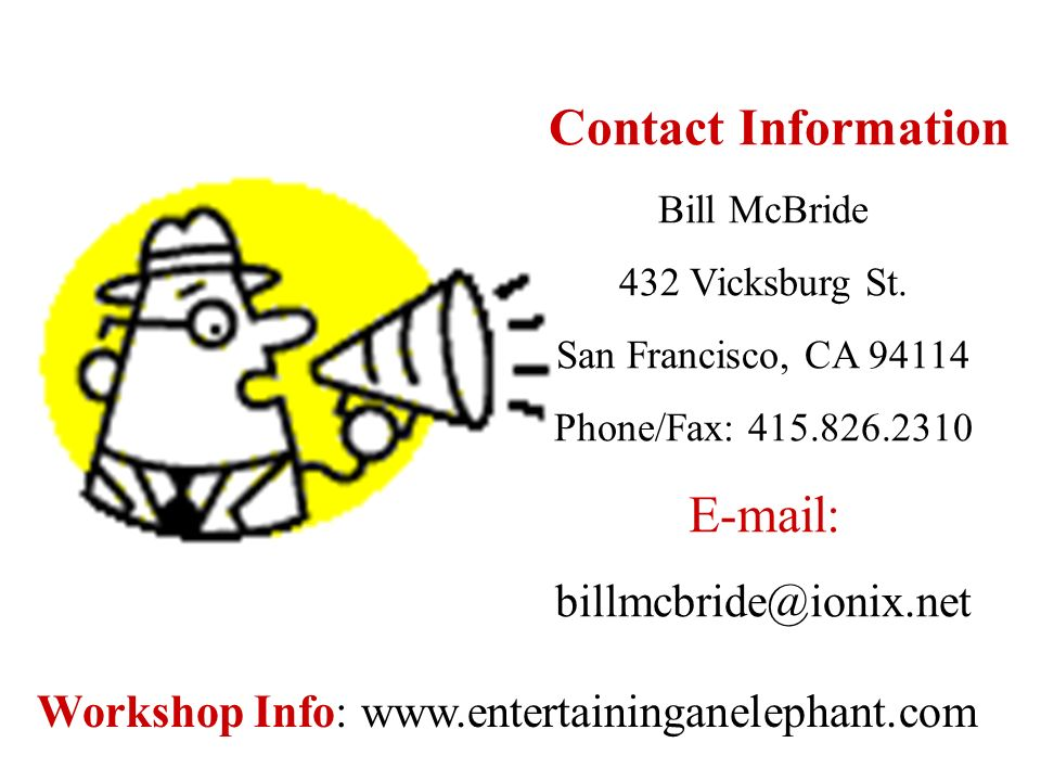 Contact Information Bill McBride 432 Vicksburg St. San Francisco, CA 94114 Phone/Fax: 415.826.2310 E-mail: billmcbride@ionix.net Workshop Info: www.en