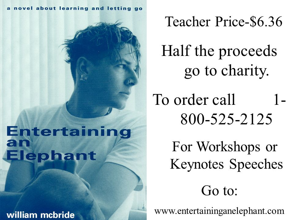 Teacher Price-$6.36 Half the proceeds go to charity. To order call 1- 800-525-2125 For Workshops or Keynotes Speeches Go to: www.entertaininganelephan