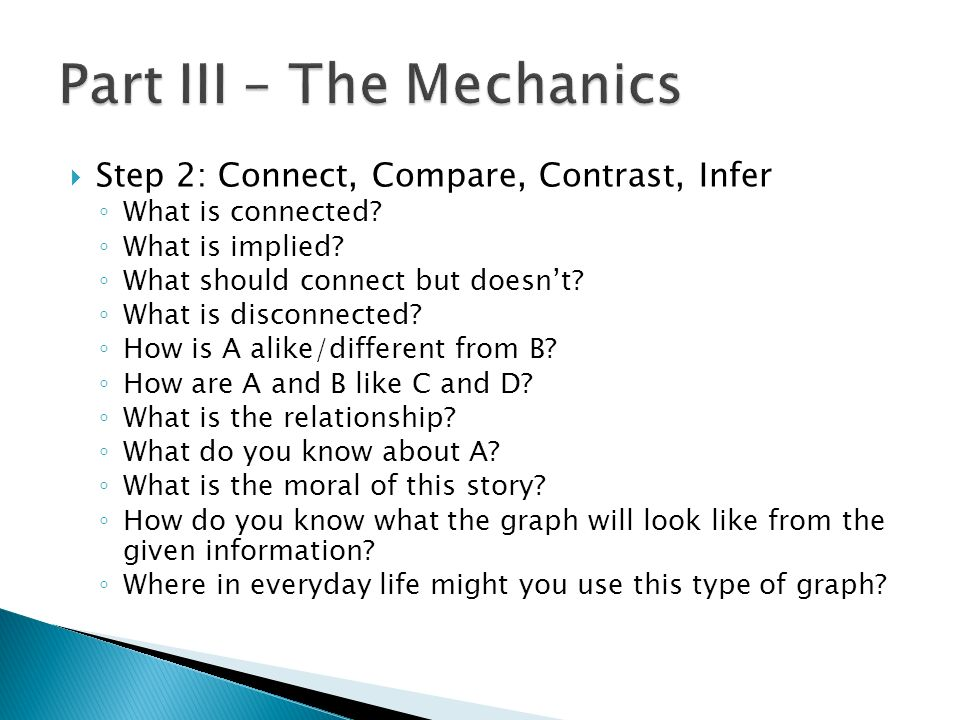 Step 2: Connect, Compare, Contrast, Infer What is connected? What is implied? What should connect but doesnt? What is disconnected? How is A alike/dif