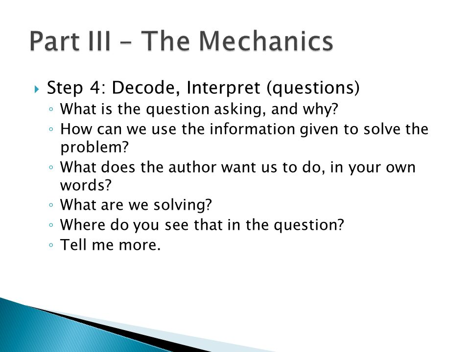 Step 4: Decode, Interpret (questions) What is the question asking, and why? How can we use the information given to solve the problem? What does the a
