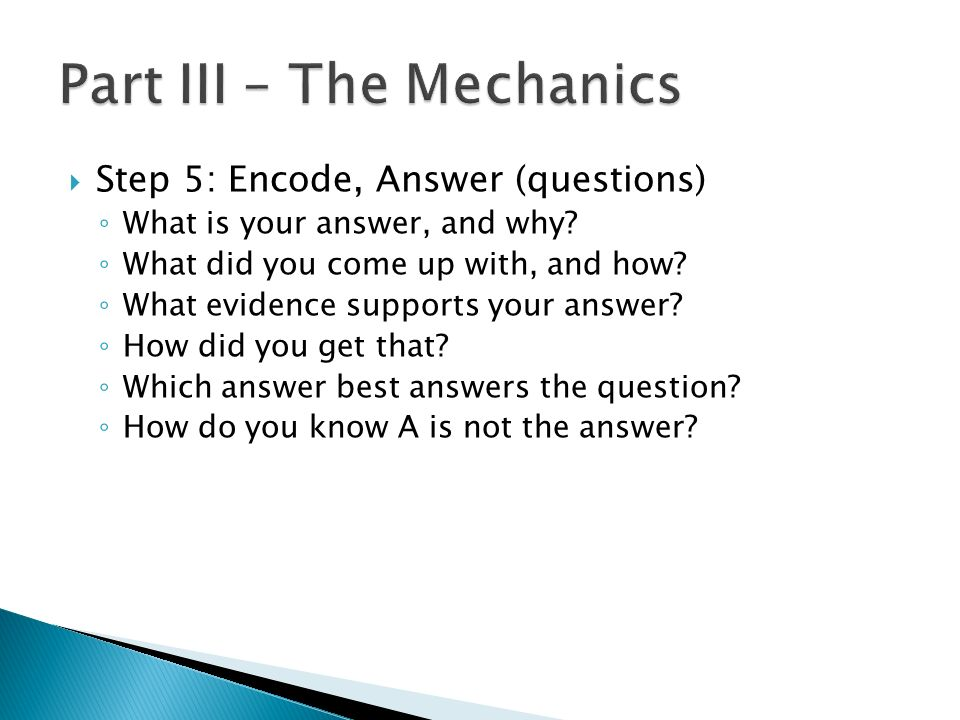 Step 5: Encode, Answer (questions) What is your answer, and why? What did you come up with, and how? What evidence supports your answer? How did you g