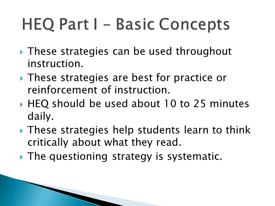 These strategies can be used throughout instruction. These strategies are best for practice or reinforcement of instruction. HEQ should be used about