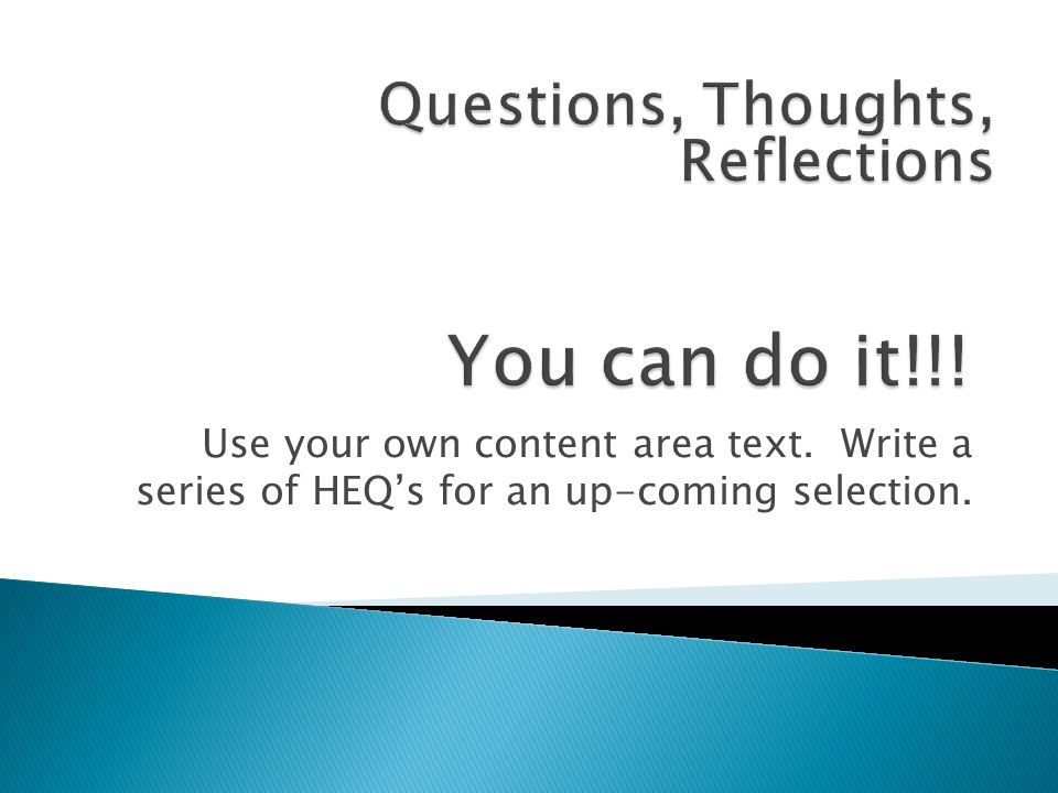 Use your own content area text. Write a series of HEQs for an up-coming selection.