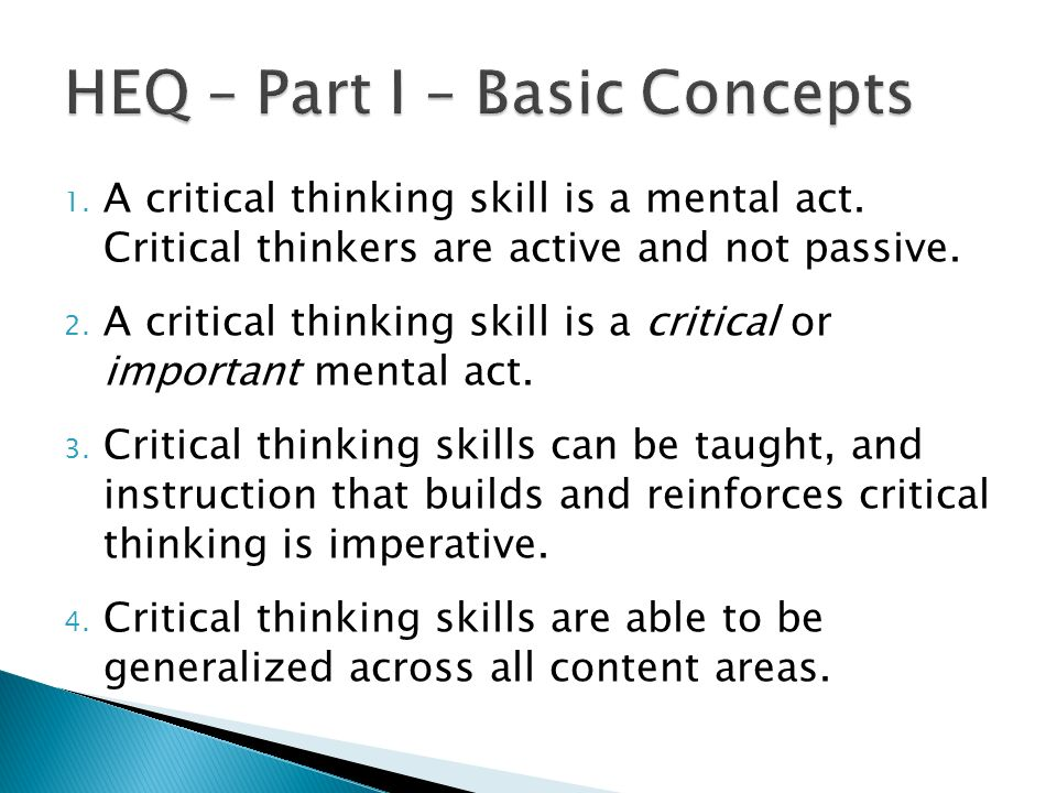 1. A critical thinking skill is a mental act. Critical thinkers are active and not passive. 2. A critical thinking skill is a critical or important me