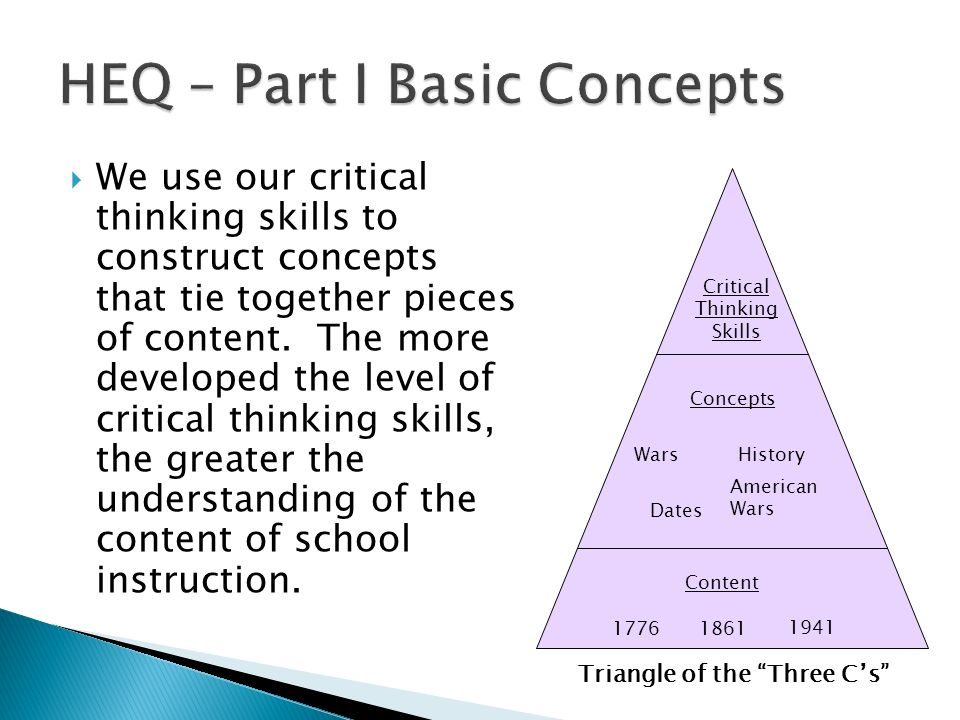 We use our critical thinking skills to construct concepts that tie together pieces of content. The more developed the level of critical thinking skill