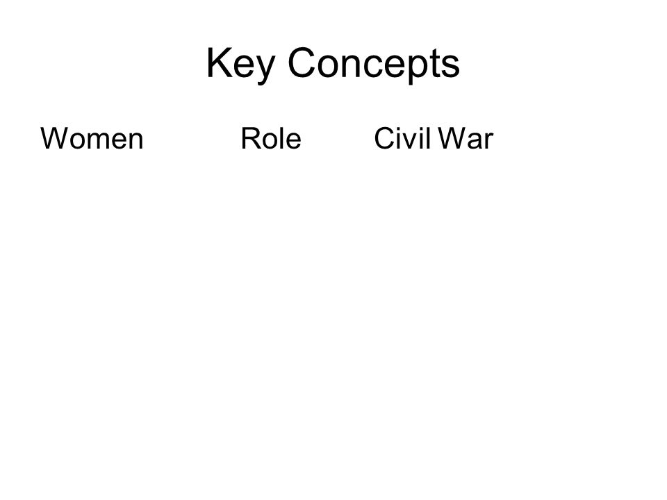 Key Concepts WomenRoleCivil War
