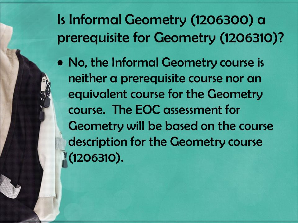 Is Informal Geometry ( ) a prerequisite for Geometry ( ).