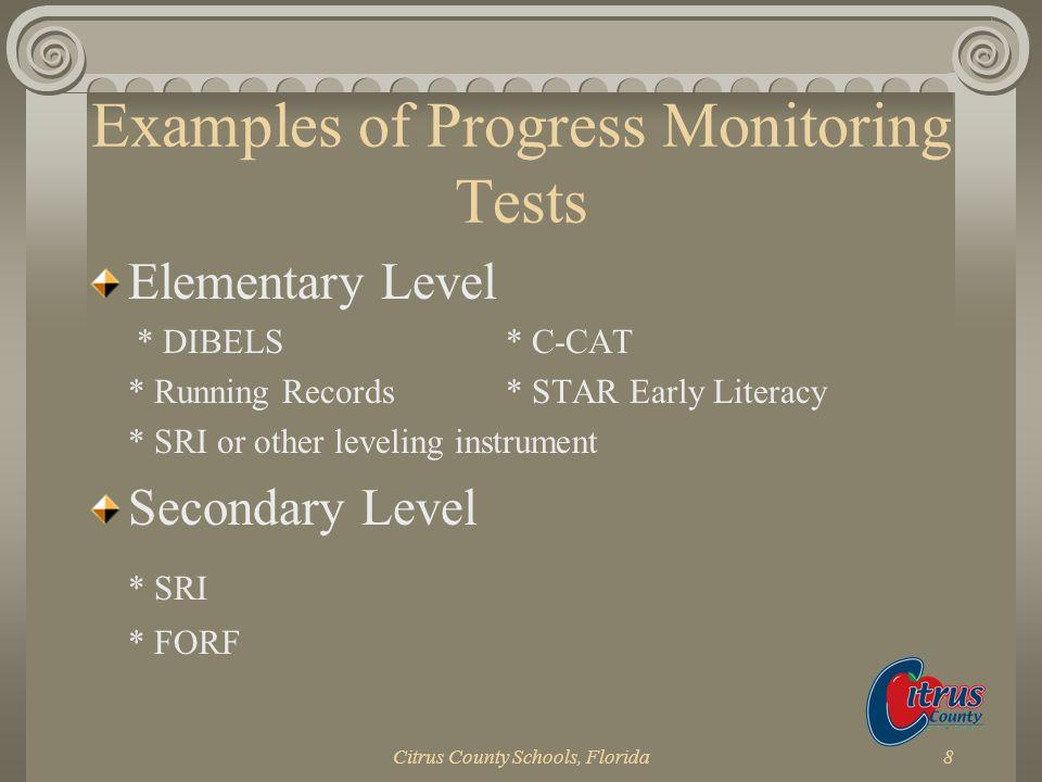 Citrus County Schools, Florida8 Examples of Progress Monitoring Tests Elementary Level * DIBELS * C-CAT * Running Records* STAR Early Literacy * SRI o