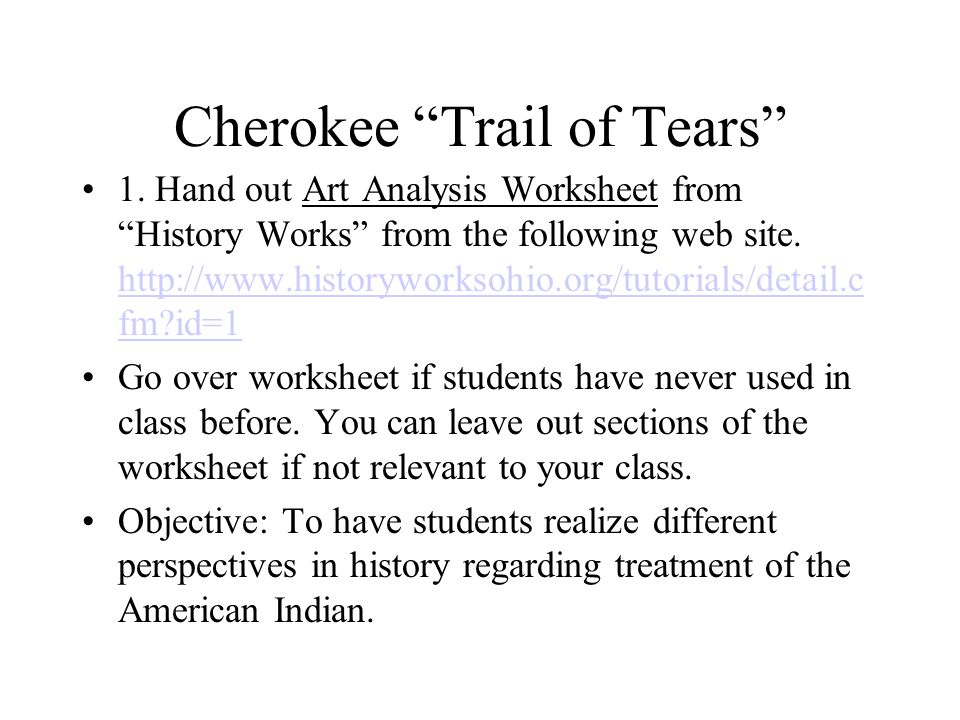 Cherokee Trail of Tears 1. Hand out Art Analysis Worksheet from History Works from the following web site. http://www.historyworksohio.org/tutorials/d