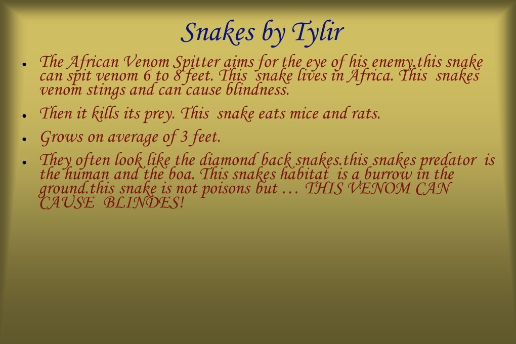 Snakes by Tylir The African Venom Spitter aims for the eye of his enemy.this snake can spit venom 6 to 8 feet.