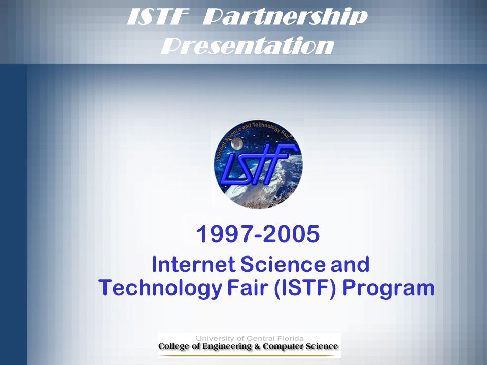 ISTF Partnership Presentation 1997-2005 Internet Science and Technology Fair (ISTF) Program