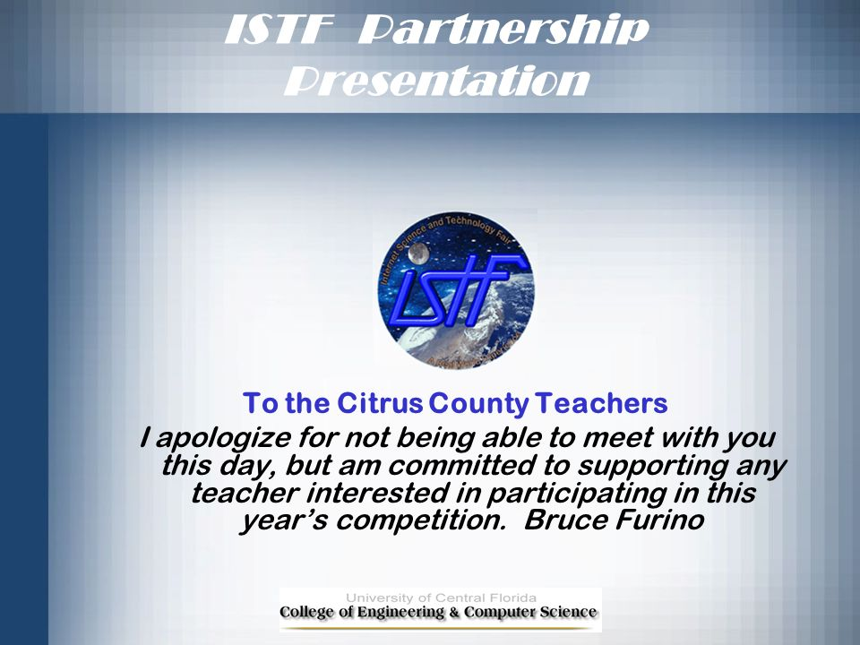 ISTF Partnership Presentation To the Citrus County Teachers I apologize for not being able to meet with you this day, but am committed to supporting a