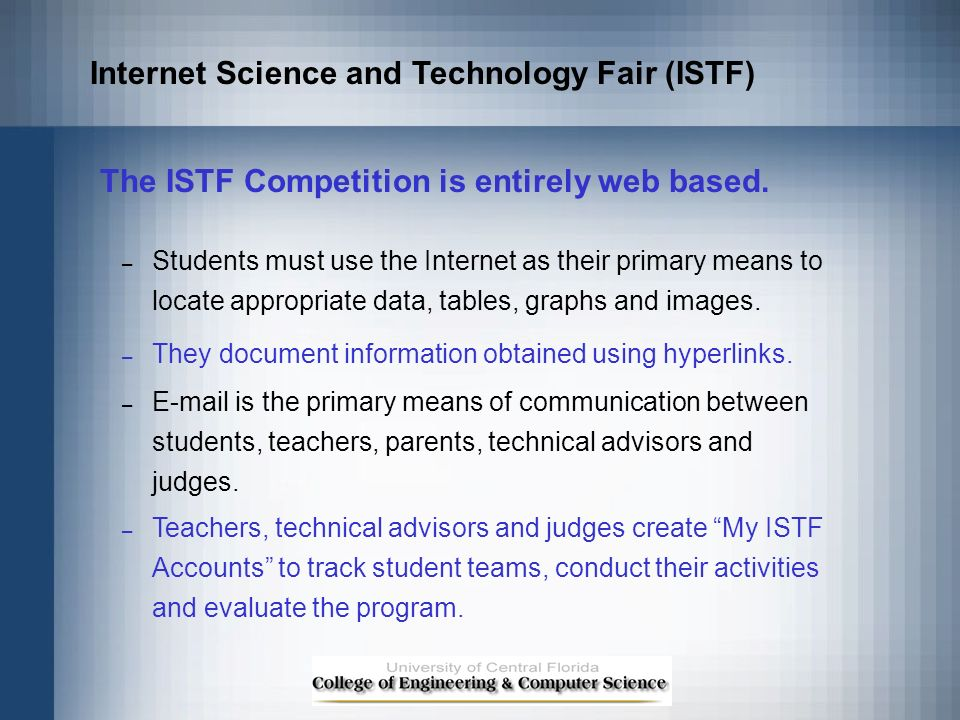 The ISTF Competition is entirely web based. – Students must use the Internet as their primary means to locate appropriate data, tables, graphs and ima