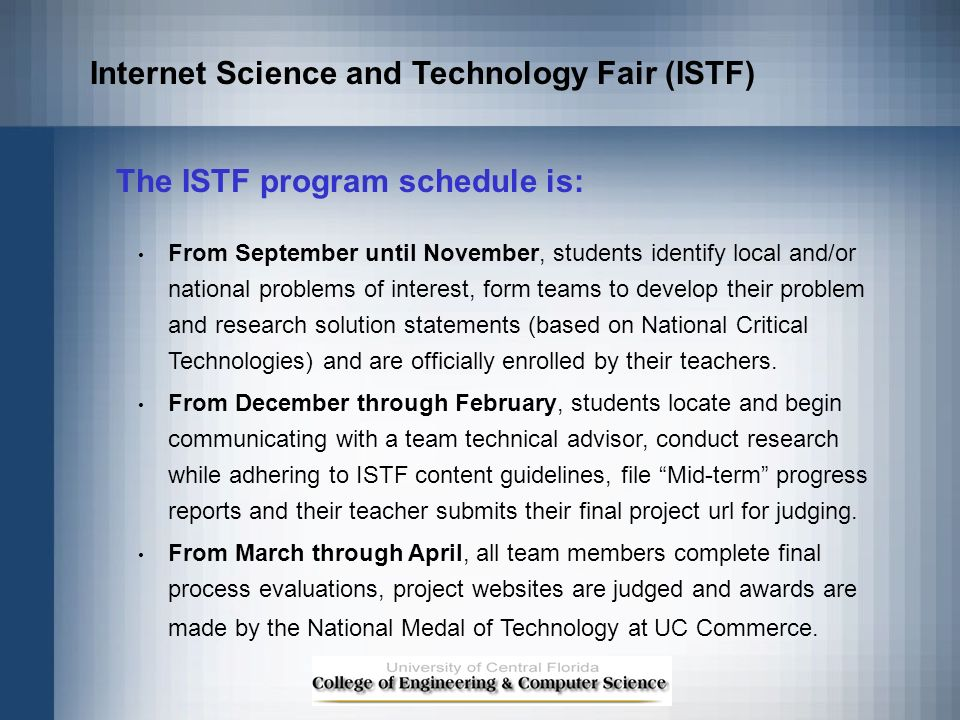 Internet Science and Technology Fair (ISTF) The ISTF program schedule is: From September until November, students identify local and/or national probl