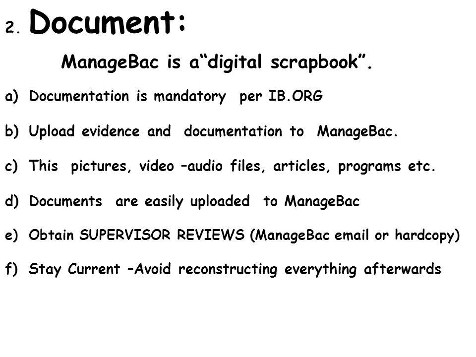 2. Document: ManageBac is adigital scrapbook. a)Documentation is mandatory per IB.ORG b)Upload evidence and documentation to ManageBac. c)This picture