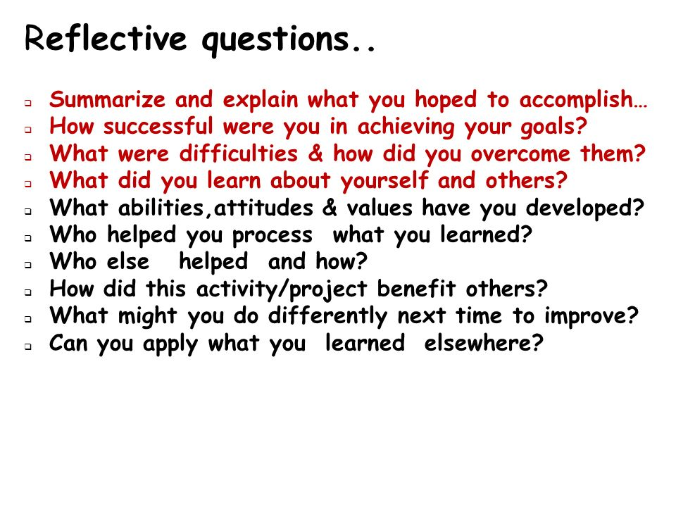 Reflective questions.. Summarize and explain what you hoped to accomplish… How successful were you in achieving your goals? What were difficulties & h