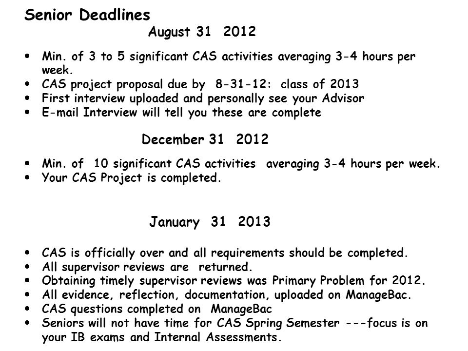 Senior Deadlines August 31 2012 Min. of 3 to 5 significant CAS activities averaging 3-4 hours per week. CAS project proposal due by 8-31-12: class of