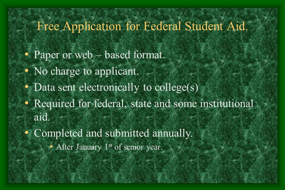 Free Application for Federal Student Aid. Paper or web – based format.