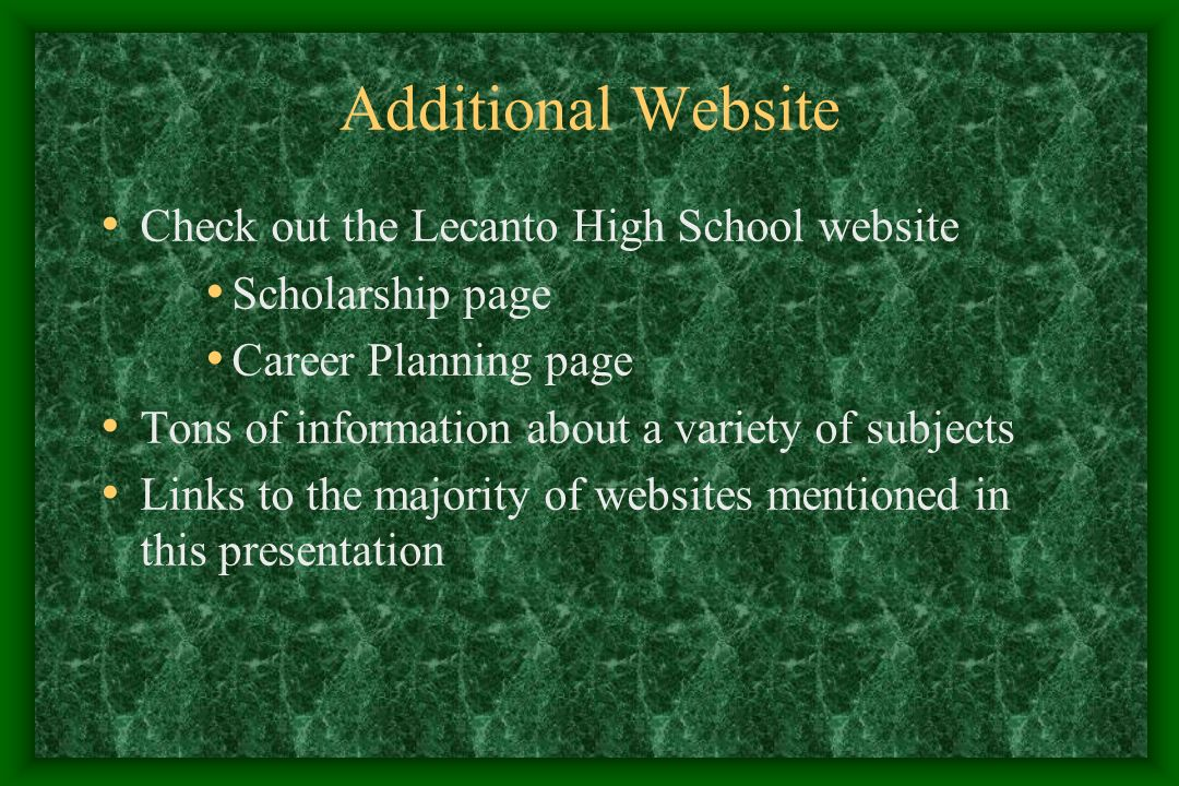 Additional Website Check out the Lecanto High School website Scholarship page Career Planning page Tons of information about a variety of subjects Links to the majority of websites mentioned in this presentation