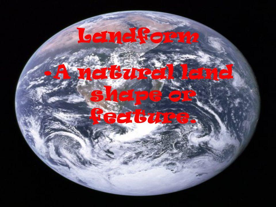 Landform A natural land shape or feature.