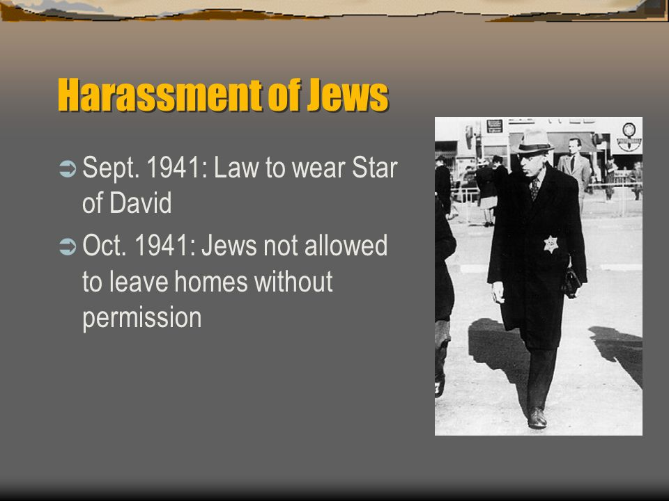 Harassment of Jews Sept. 1941: Law to wear Star of David Oct. 1941: Jews not allowed to leave homes without permission