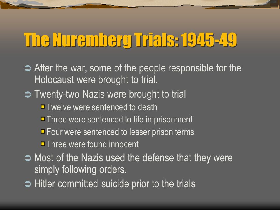 The Nuremberg Trials: 1945-49 After the war, some of the people responsible for the Holocaust were brought to trial.