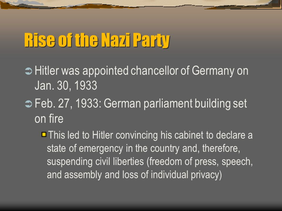 Rise of the Nazi Party Hitler was appointed chancellor of Germany on Jan. 30, 1933 Feb. 27, 1933: German parliament building set on fire This led to H