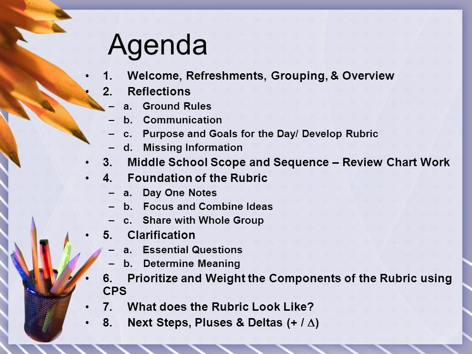 Agenda 1. Welcome, Refreshments, Grouping, & Overview 2. Reflections –a. Ground Rules –b. Communication –c. Purpose and Goals for the Day/ Develop Rub