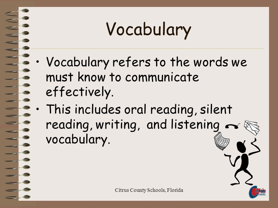 Citrus County Schools, Florida10 Vocabulary Vocabulary refers to the words we must know to communicate effectively.