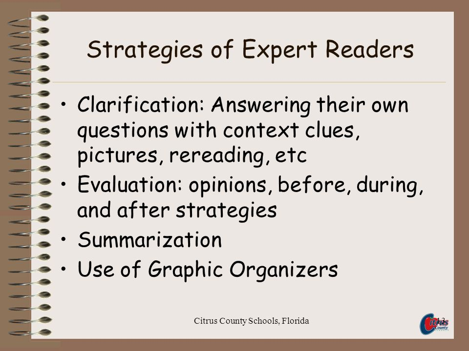 Citrus County Schools, Florida13 Strategies of Expert Readers Clarification: Answering their own questions with context clues, pictures, rereading, et