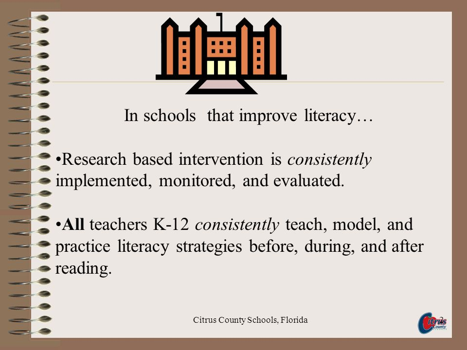 Citrus County Schools, Florida2 In schools that improve literacy… Research based intervention is consistently implemented, monitored, and evaluated. A