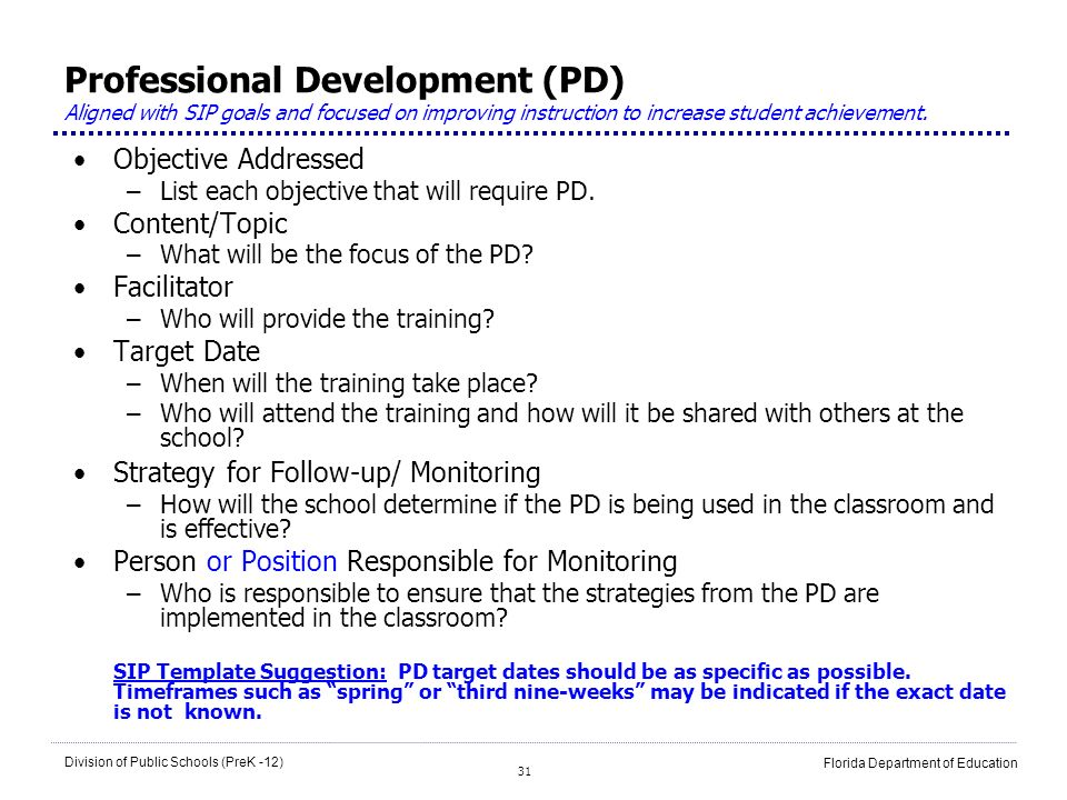 31 Division of Public Schools (PreK -12) Florida Department of Education Professional Development (PD) Aligned with SIP goals and focused on improving