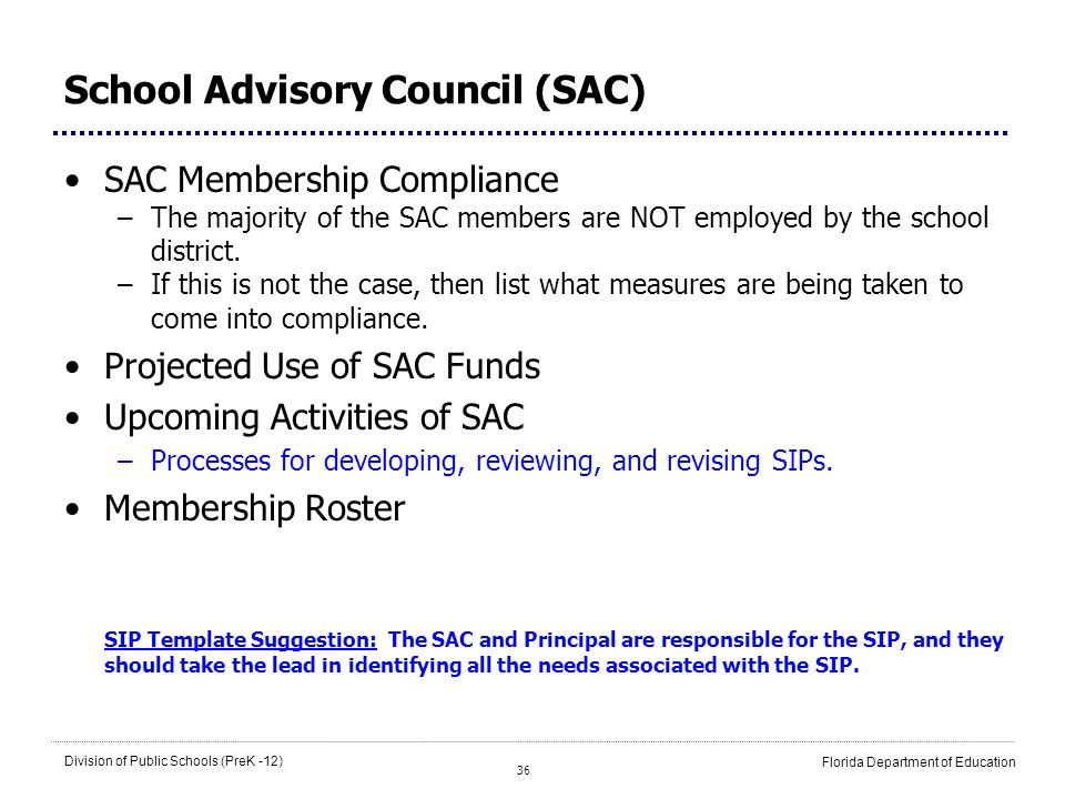 36 Division of Public Schools (PreK -12) Florida Department of Education School Advisory Council (SAC) SAC Membership Compliance –The majority of the