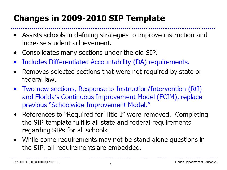 5 Division of Public Schools (PreK -12) Florida Department of Education Changes in 2009-2010 SIP Template Assists schools in defining strategies to im