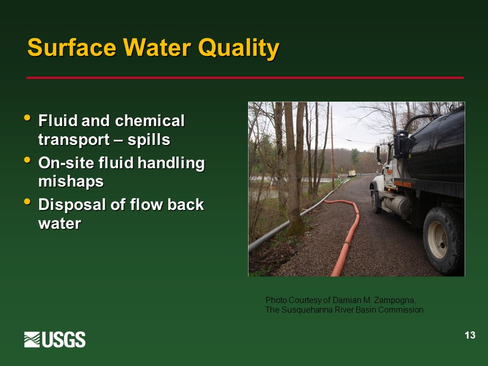 13 Surface Water Quality Fluid and chemical transport – spills Fluid and chemical transport – spills On-site fluid handling mishaps On-site fluid handling mishaps Disposal of flow back water Disposal of flow back water Photo Courtesy of Damian M.