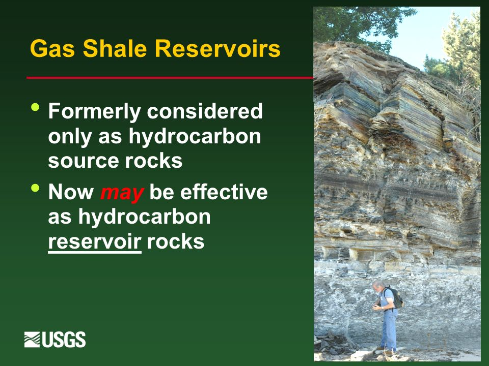 2 Gas Shale Reservoirs Formerly considered only as hydrocarbon source rocks Now may be effective as hydrocarbon reservoir rocks