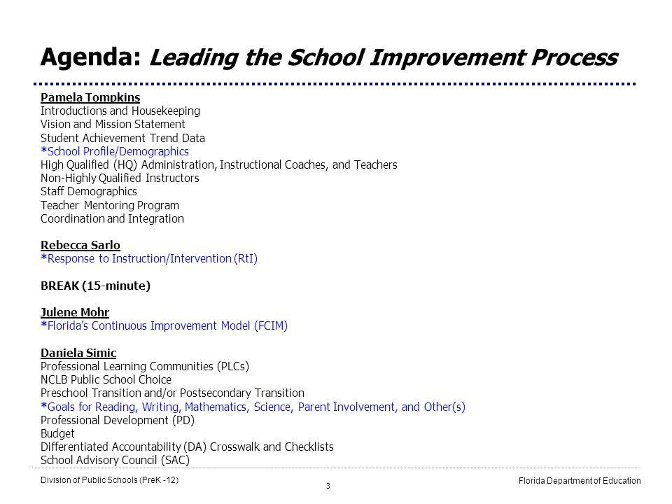 3 Division of Public Schools (PreK -12) Florida Department of Education Agenda: Leading the School Improvement Process Pamela Tompkins Introductions a