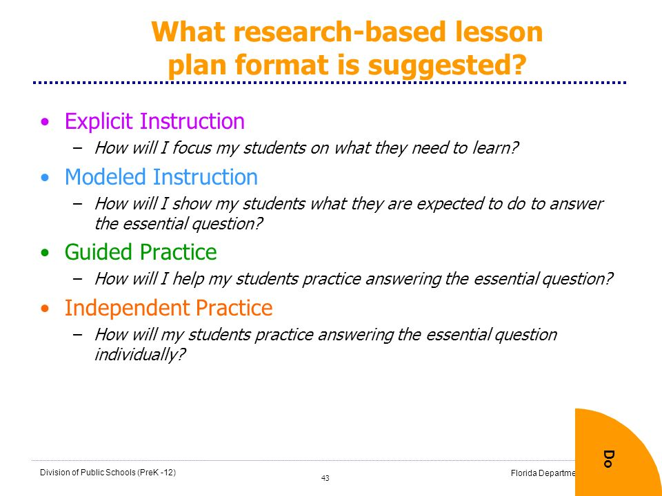 43 Division of Public Schools (PreK -12) Florida Department of Education What research-based lesson plan format is suggested? Explicit Instruction –Ho