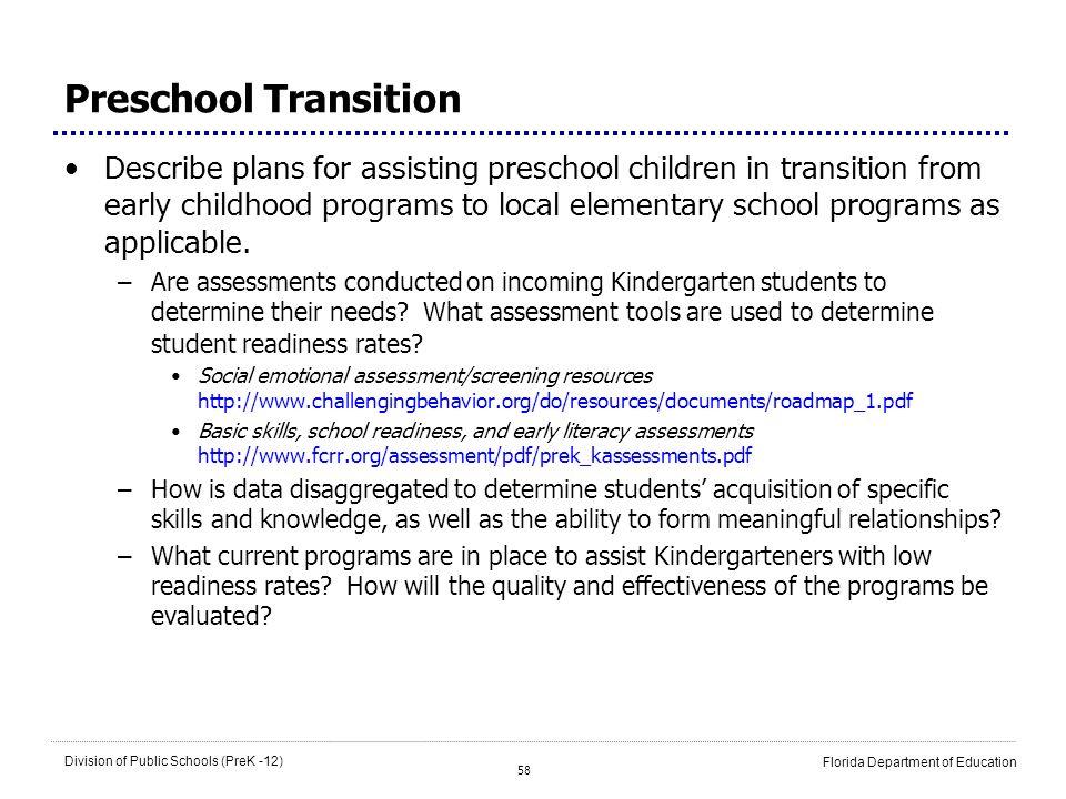 58 Division of Public Schools (PreK -12) Florida Department of Education Preschool Transition Describe plans for assisting preschool children in trans