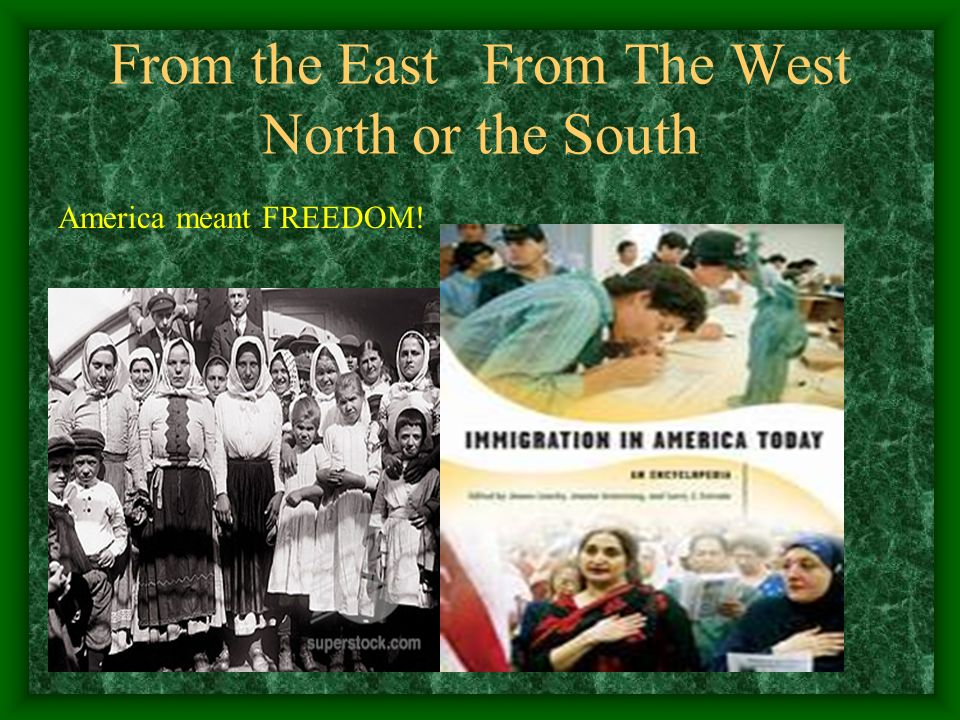From the East From The West North or the South America meant FREEDOM!