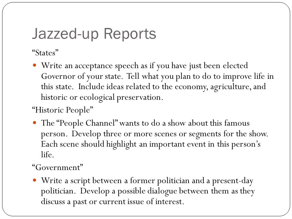 Jazzed-up Reports States Write an acceptance speech as if you have just been elected Governor of your state. Tell what you plan to do to improve life