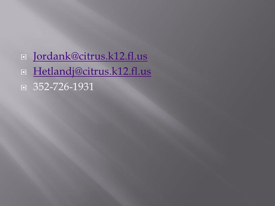 Jordank@citrus.k12.fl.us Hetlandj@citrus.k12.fl.us 352-726-1931