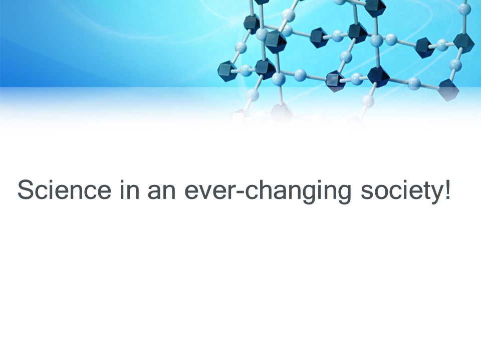 Science in an ever-changing society!