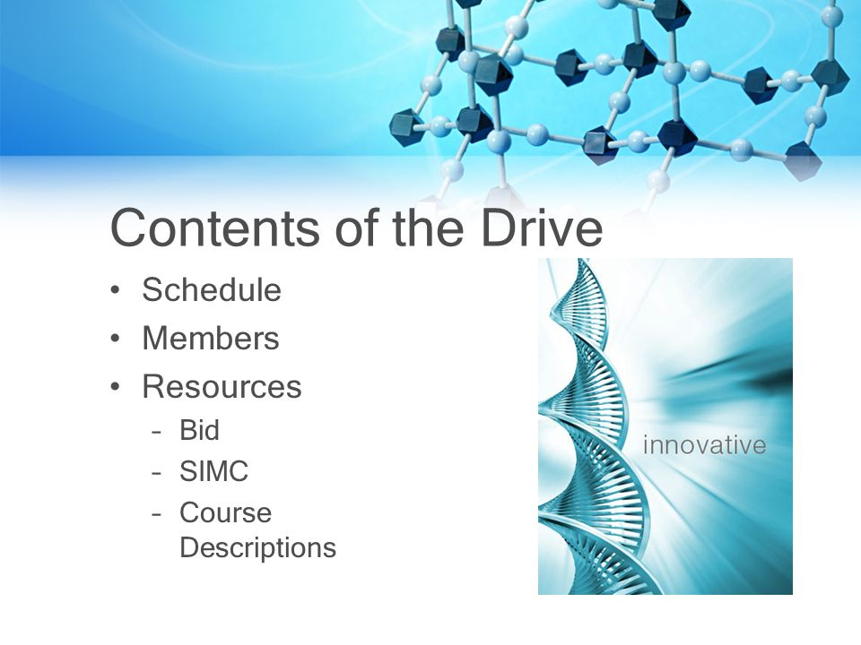 Contents of the Drive Schedule Members Resources –Bid –SIMC –Course Descriptions