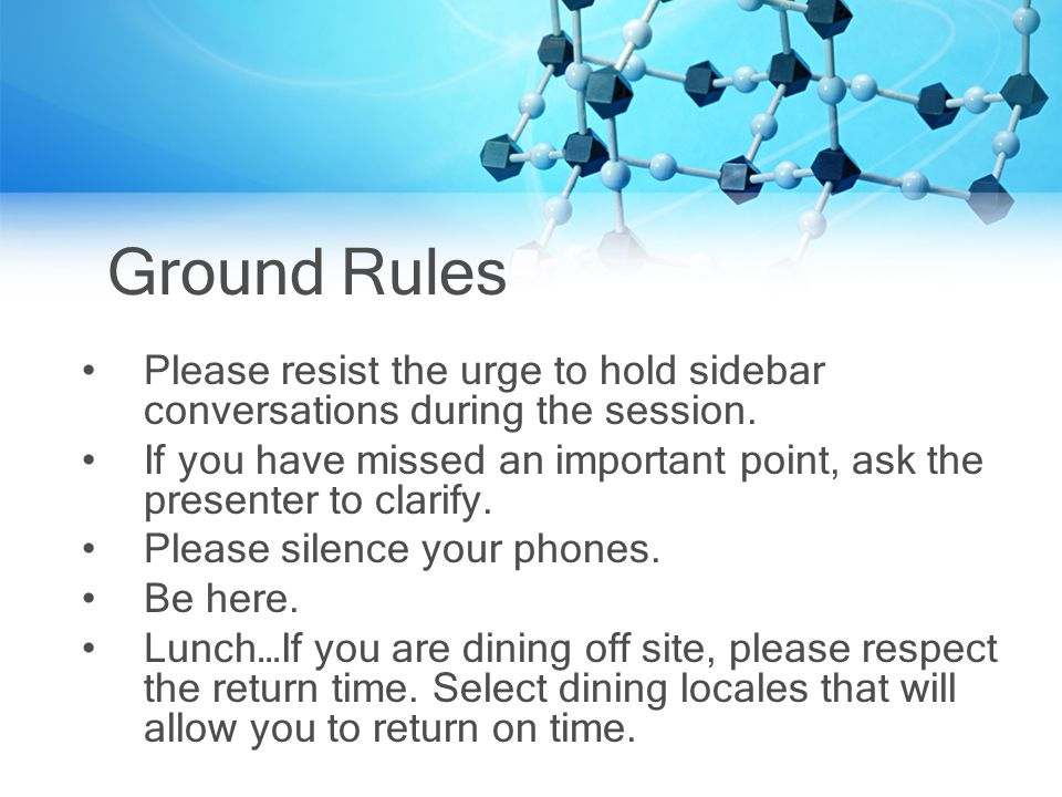 Ground Rules Please resist the urge to hold sidebar conversations during the session.