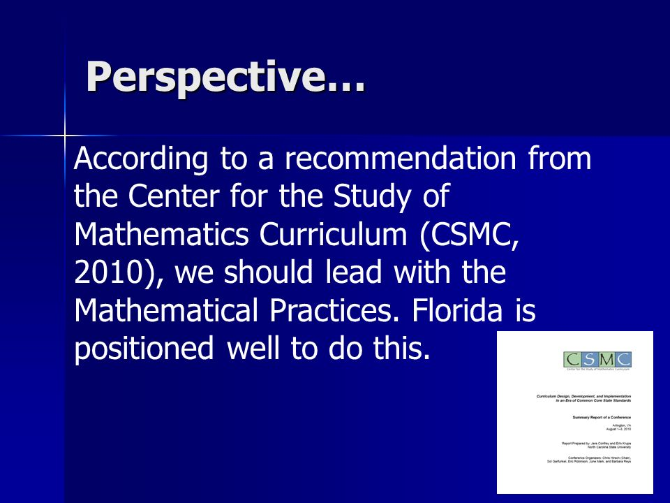 Perspective… According to a recommendation from the Center for the Study of Mathematics Curriculum (CSMC, 2010), we should lead with the Mathematical Practices.