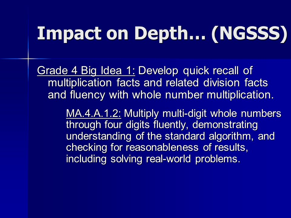 Impact on Depth… (NGSSS) Grade 4 Big Idea 1: Develop quick recall of multiplication facts and related division facts and fluency with whole number multiplication.