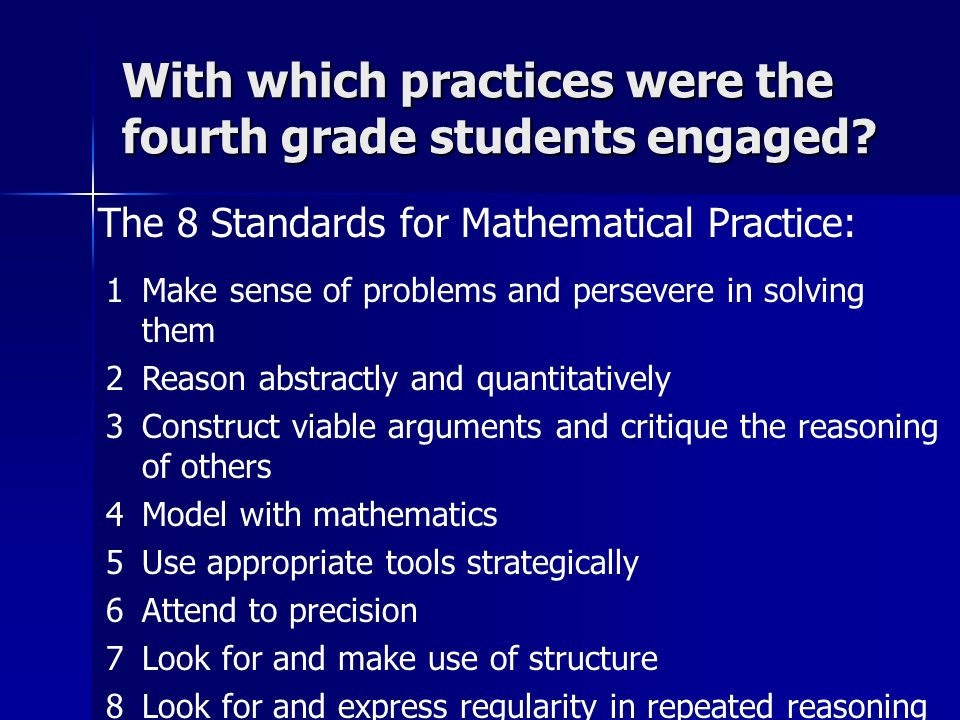 The 8 Standards for Mathematical Practice: With which practices were the fourth grade students engaged? 1Make sense of problems and persevere in solvi